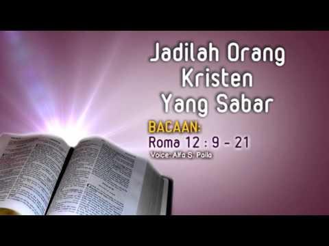 Renungan Kristen : Jadilah Orang Kristen Yang Sabar (Roma 12 : 9 - 21)   Alfa S. Paila