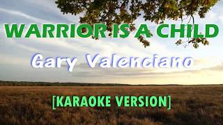 Warrior is a Child-Gary Valenciano [KARAOKE] Full HD