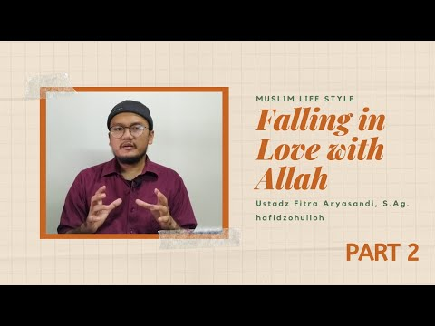 Muslim Lifestyle: Falling In Love With Allah (Part 2) - Ustadz Fitra Aryasandi, S.Ag.