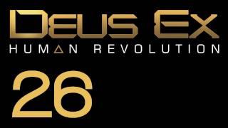 Прохождение Deus Ex: Human Revolution (с живым комментом) Ч. 26