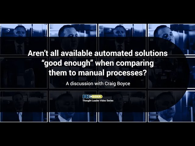 "Aren't all available automated solutions ""good enough"" when comparing them to manual processes"