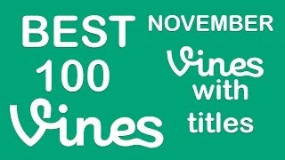 Repeat youtube video BEST VINE COMPILATION 2013|| NOVEMBER || 100 VINES WITH TITEL