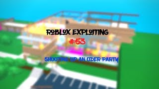 Roblox Exploiting #53 - SHOOTING UP AN ODER PARTY