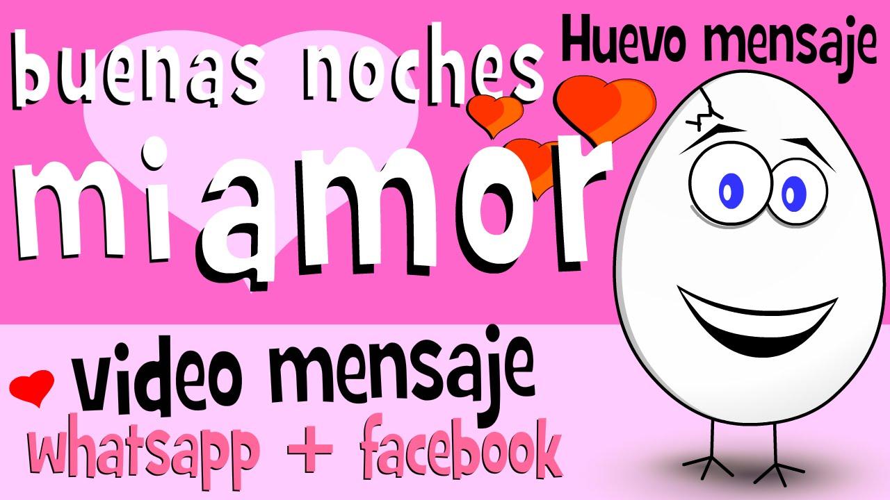 Buenas noches mi Amor Videos para partir en whatsapp Frases de Amor Huevo Mensaje