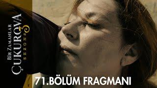 Bir Zamanlar Çukurova 71. Bölüm Fragmanı