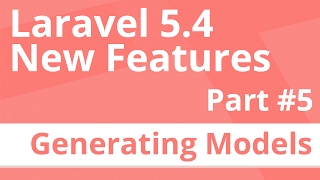 Part 5: Generate Models - Laravel 5.4 New Features
