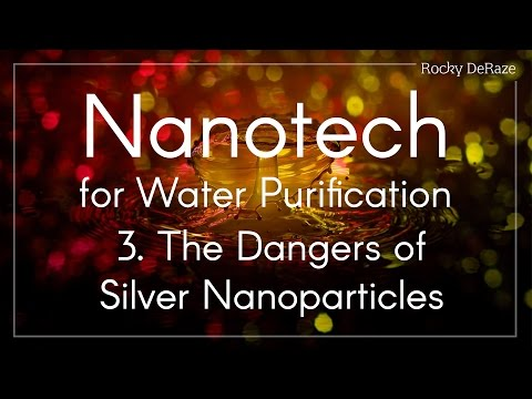 Nanotech For Water Purification - 3. The Dangers Of Silver Nanoparticles