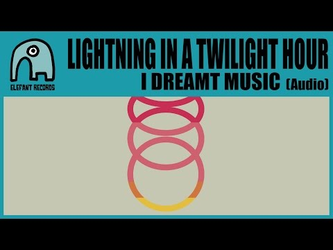 LIGHTNING IN A TWILIGHT HOUR - I Dreamt Music [Audio]