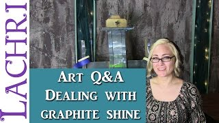 Art Q&A - how to avoid shine from graphite w/ Lachri