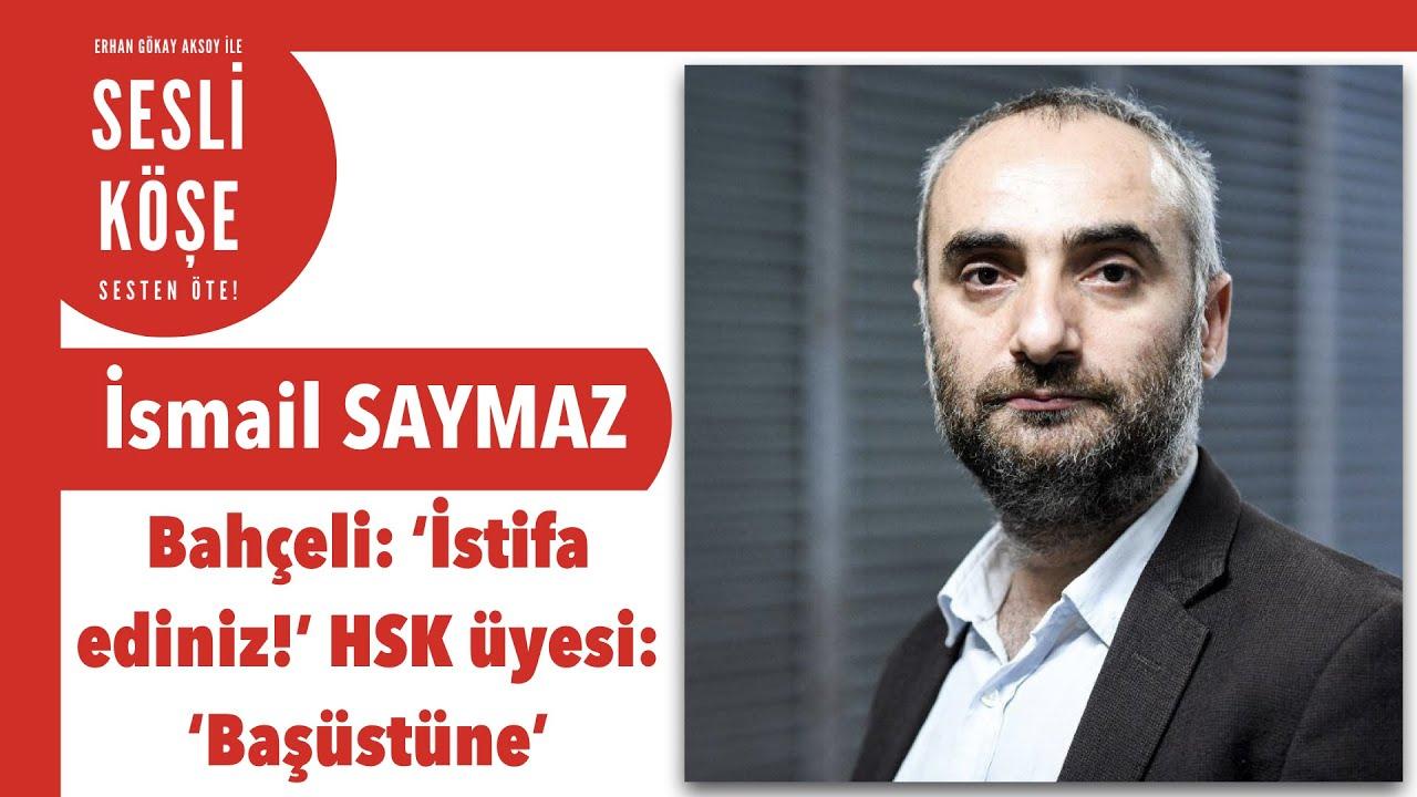 İsmail Saymaz 'Bahçeli: İstifa ediniz HSK üyesi: Başüstüne' Sesli Köşe Yazısı 18 Ekim 2021 #Pazartes