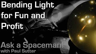 Bending Light for Fun and Profit - Ask a Spaceman!
