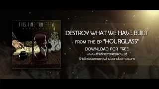 This Time Tomorrow - Destroy What We Have Built (Bonus Track)