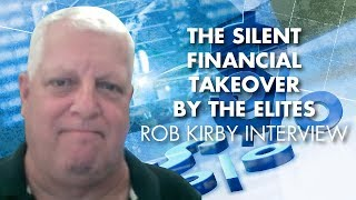 The Silent Financial Takeover By The Elites - Rob Kirby Interview