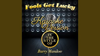 Fools Get Lucky (In the Style of Barry Manilow) (Karaoke Version)