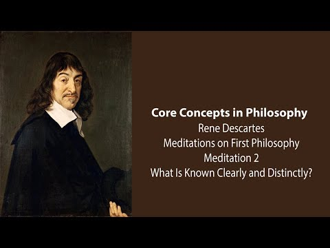 Rene Descartes, Meditation 2 | What Is Known Clearly and Distinctly | Philosophy Core Concepts