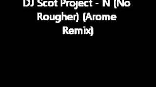 DJ Scot Project - N (No  Rougher) (Arome  Remix)