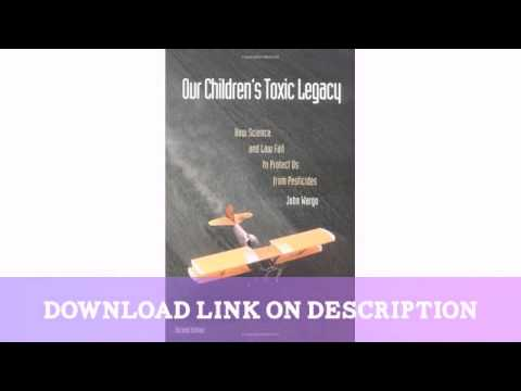 Our Children's Toxic Legacy: How Science and Law Fail to Protect Us from Pestici — Download