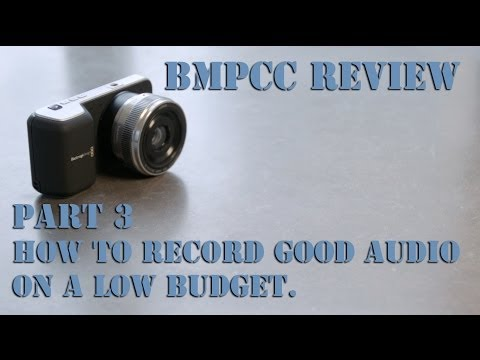 BMPCC - Part 3/9 - How to Record Good Audio on a Low Budget