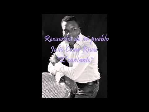 """Recuerdos De Mi Pueblo-Julio Cesar Rivas""""El Cantante"""""""