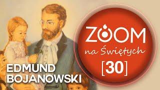 Edmund Bojanowski   s. Małgorzata Ochęduszko - [30] ZOOM na Świętych