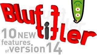 10 new features of BluffTitler version 14
