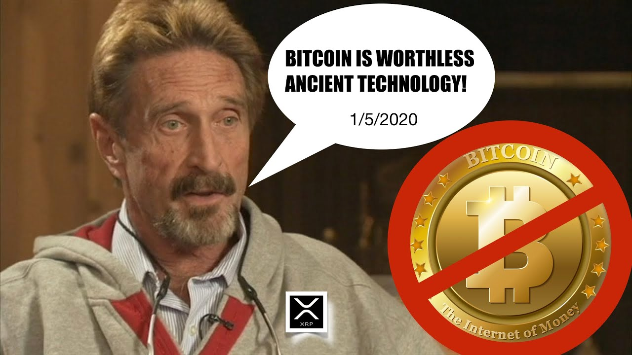 "John McAfee to Bitcoin : ""It's Worthless Ancient Technology!"""
