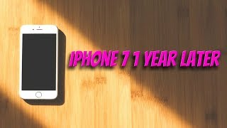 iPhone 7: 1 Year Later Experience