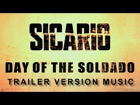 SICARIO : DAY OF THE SOLDADO Trailer Music Version   Official Movie Soundtrack Theme Song
