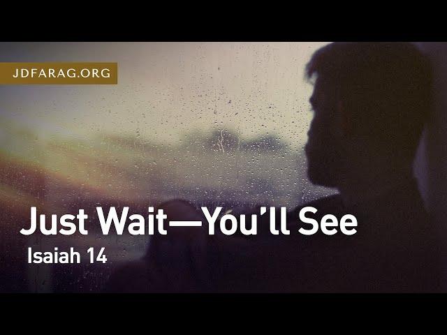 Just Wait - You'll See, Isaiah 14 – April 29th, 2021