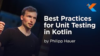 KotlinConf 2018   Best Practices for Unit Testing in Kotlin by Philipp Hauer