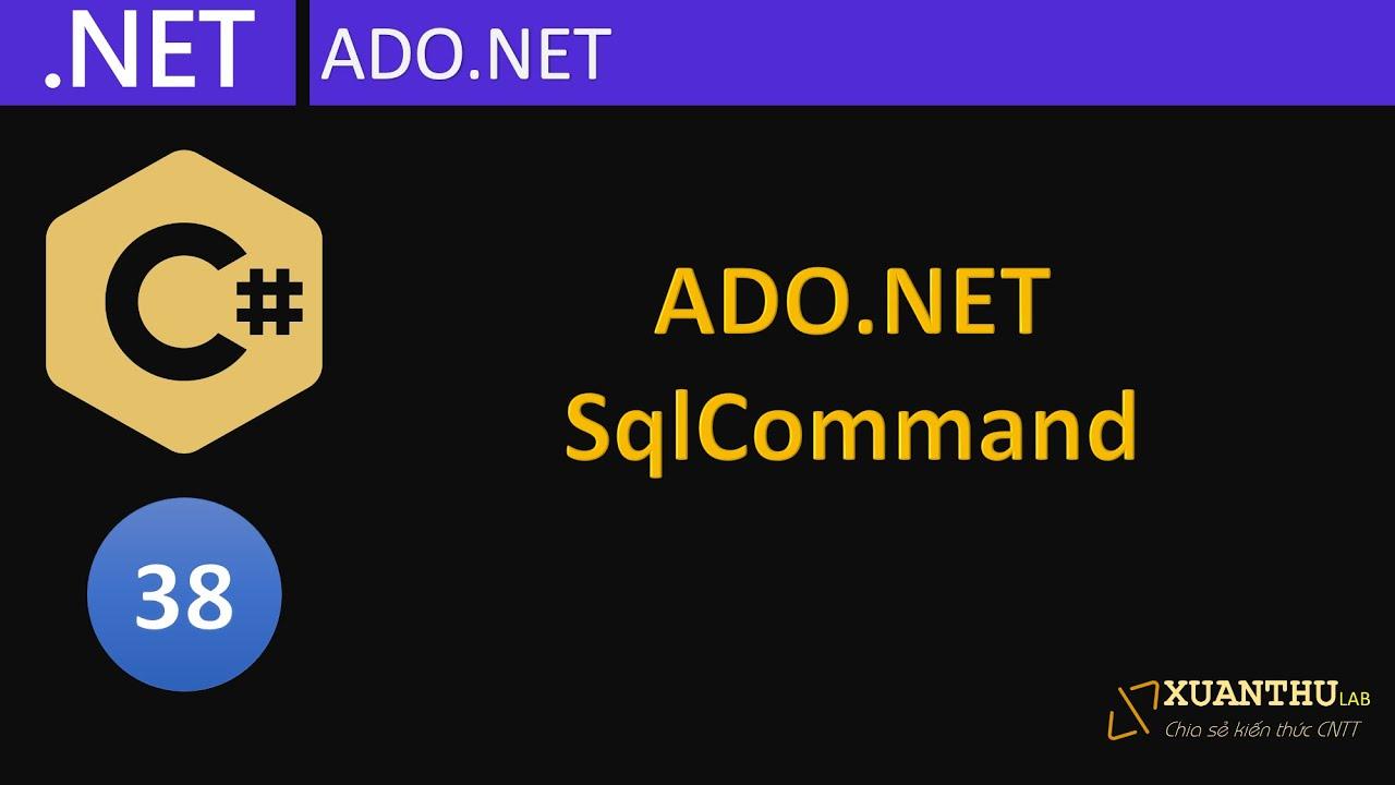 CS38 - (ADO.NET 2)  Sử dụng SqlCommand truy vấn và cập nhật dữ liệu SQL Server, lập trình C# .NET