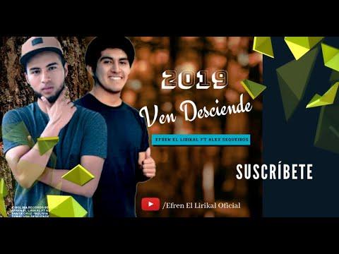 Ven Desciende - Efren El Lirikala Feat Alex Sequeiros (Nuevo 2019)
