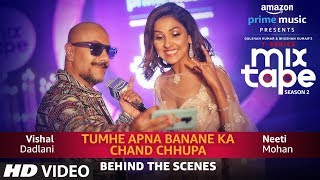 Making Of Tumhe Apna Banane Ka/Chand Chupa | Neeti Mohan Vishal Dadlani | T Series MixTape Season2