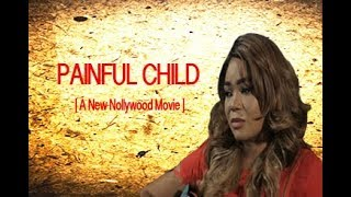 Painful Child 1 - New 2018 Latest Nollywood Movie [BLOCKBUSTER]