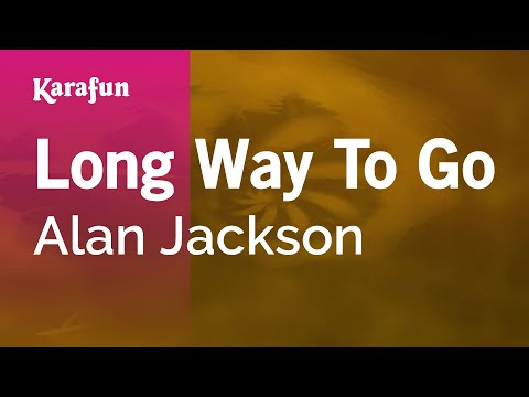 Karaoke Long Way To Go - Alan Jackson *