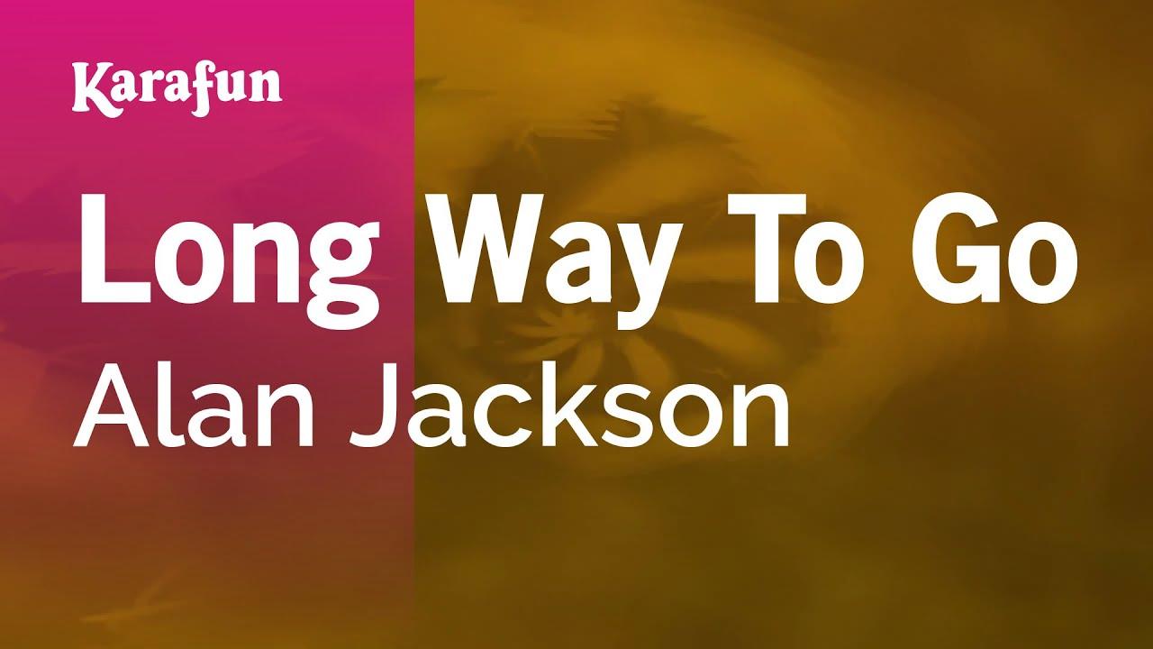 Karaoke Long Way To Go Alan Jackson Youtube