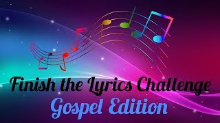 Finish the Lyrics Challenge *Gospel Edition*