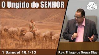1 Samuel 16.1-13 - A Unção de Davi - Rev. Thiago de Souza Dias