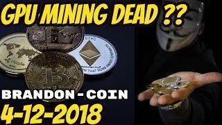 GPU Mining is DEAD 4-12-18