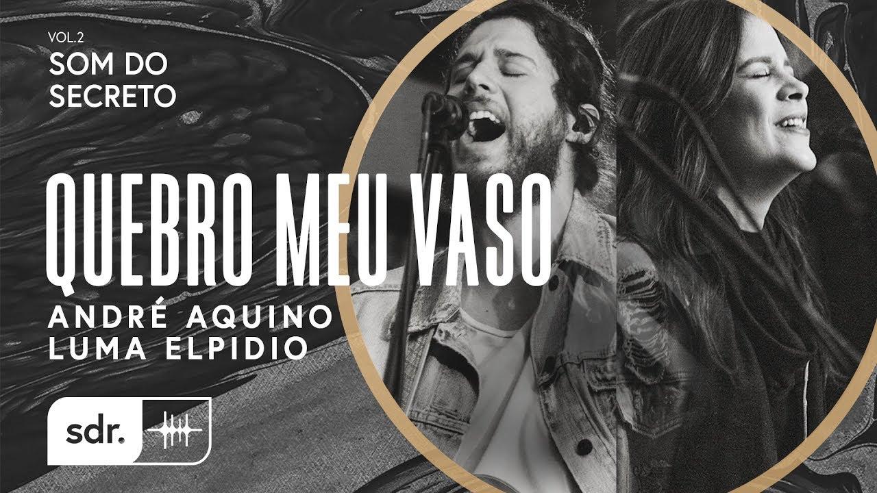 Download Quebro Meu Vaso - André Aquino + Luma Elpídio // Som do Secreto (Vol.2)   Som Do Reino