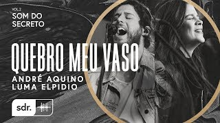 Quebro Meu Vaso - André Aquino + Luma Elpídio // Som do Secreto (Vol.2) | Som Do Reino