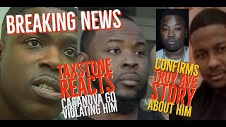 Taxstone REACTS to Casanova GQ Violating Him and Confirms Troy Ave Stories