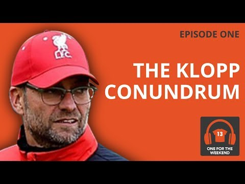 THE KLOPP CONUNDRUM: HAS JURGEN LOST HIS MAGIC AT LIVERPOOL? | ONE FOR THE WEEKEND PODCAST #1