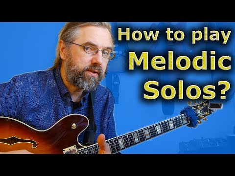 How to play a melodic solo? Thoughts and Exercises