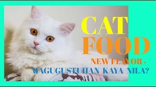 NEW FLAVOR & BRAND of CATFOOD for my CATS.MAGUGUSTUHAN KAYA NILA?
