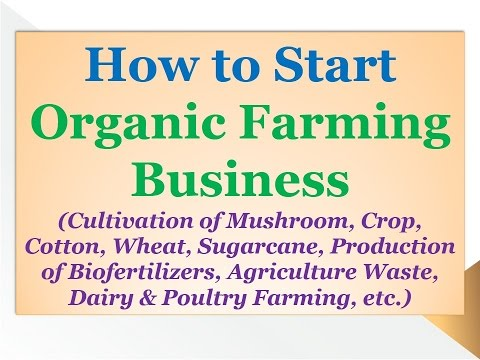 How to Start Organic Farming Business(Cultivation of Mushroom,Production of Biofertilizers)