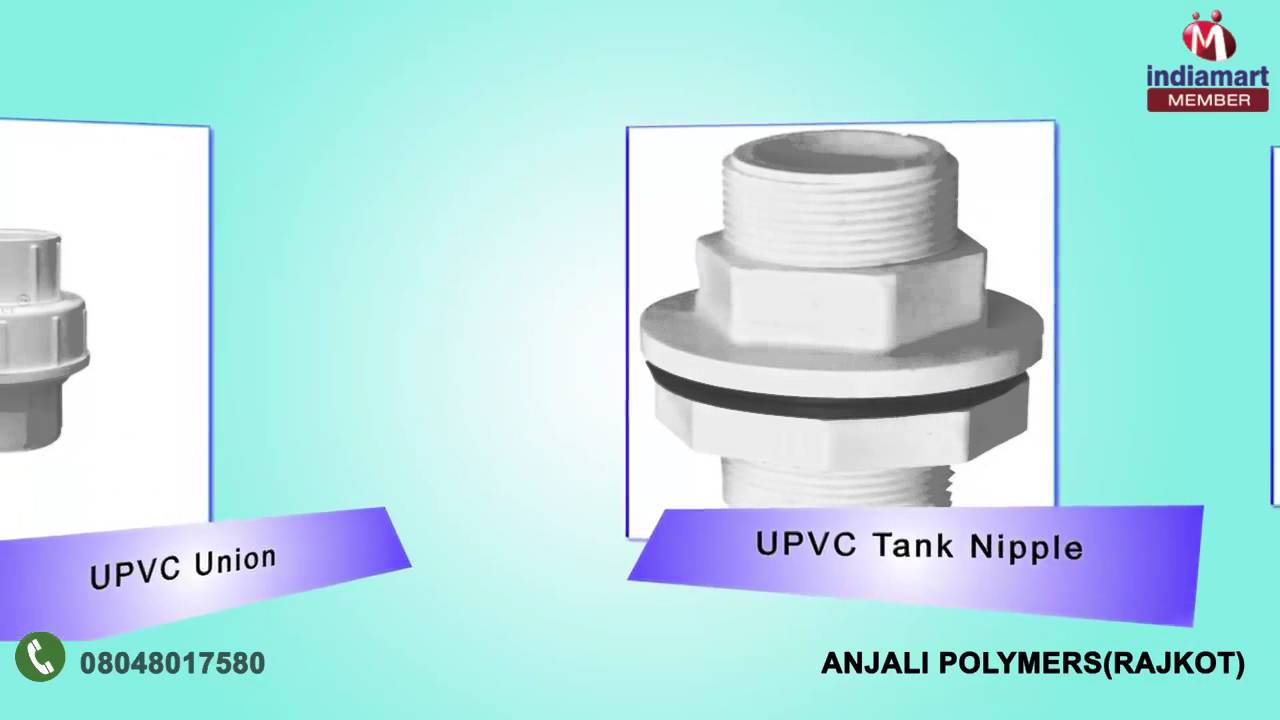 Upvc fittings and pvc pipes by anjali polymers rajkot