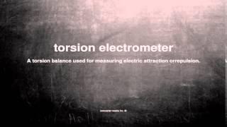 What does torsion electrometer mean