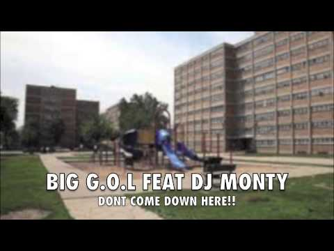 BIG G.O.L FEAT DJ MONTY DONT COME DOWN HERE