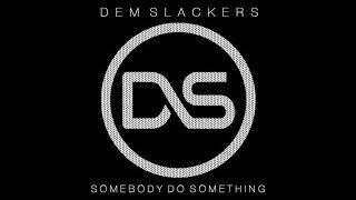 Dem Slackers - Somebody Do Something